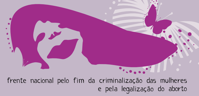 Frente pelo fim da criminalização das mulheres e pela legalização do aborto