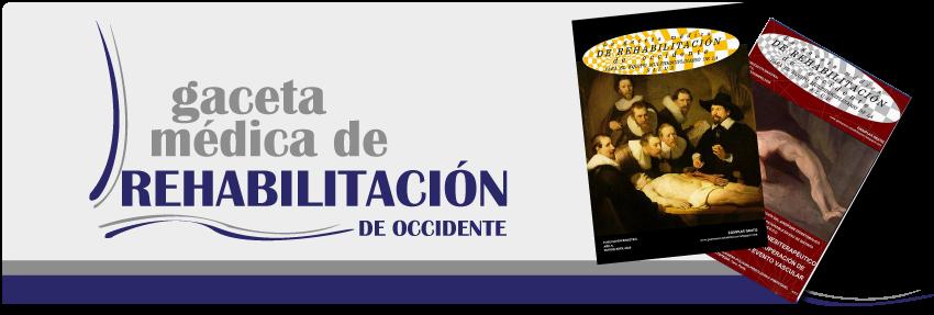 GACETA MÉDICA DE REHABILITACIÓN DE OCCIDENTE