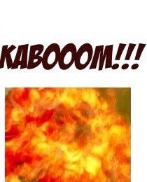 [sound]: Kabooom!!! {huge fireball engulfs entire panel}