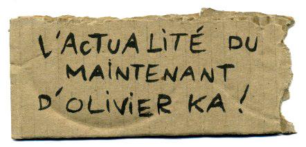 L'actualité du maintenant d'olivier ka