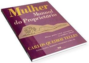 Mulher Mulher Manual do Proprietário - Carlos Queiroz Telles