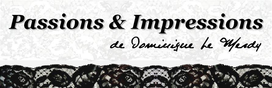 Passions & Impressions de Dominique Le Merdy