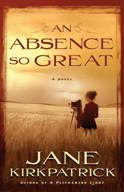 """An Absence So Great"" by Jane Kirkpatrick"