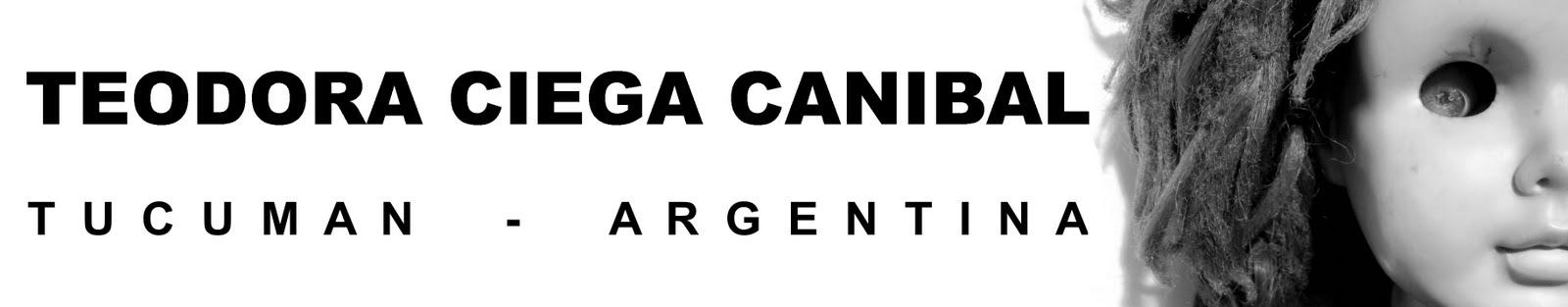 TEODORA CIEGA CANIBAL - TUCUMAN - ARGENTINA