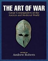 The Art of War: Great Commanders of the Ancient and Medieval Worlds: 1600 BC – AD 1600