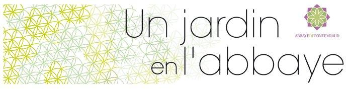 """UN JARDIN en L'ABBAYE """"L'esprit des lieux"""""""