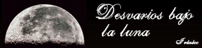 Delirios bajo la luna...
