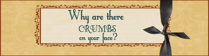 Why are there crumbs on your face?