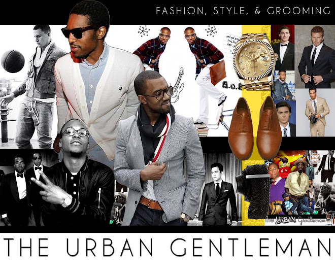 The Urban Gentleman™: Men's Fashion Blog | Men's Grooming | Men's Style
