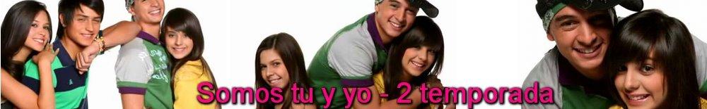 """""""Somos Tu Y Yo""""  2 Temporada"""
