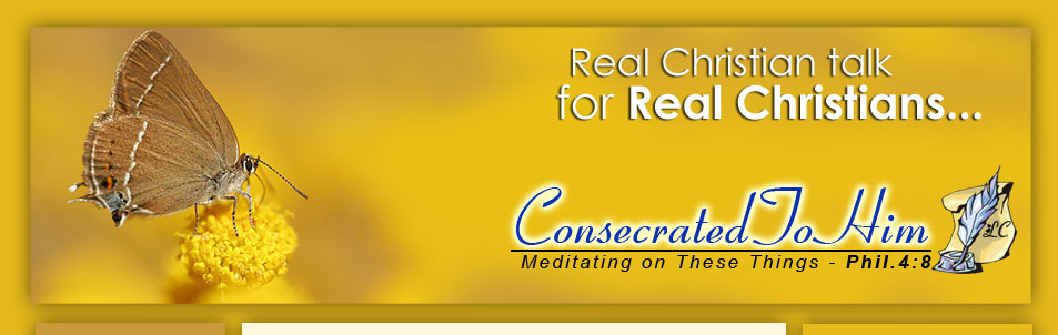 Real Christian Talk, For Real Christians - Consecrated To Him