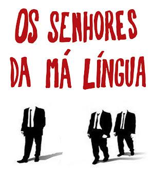 Os Senhores da Má Língua