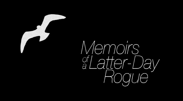 Memoirs of a Latter-Day Rogue