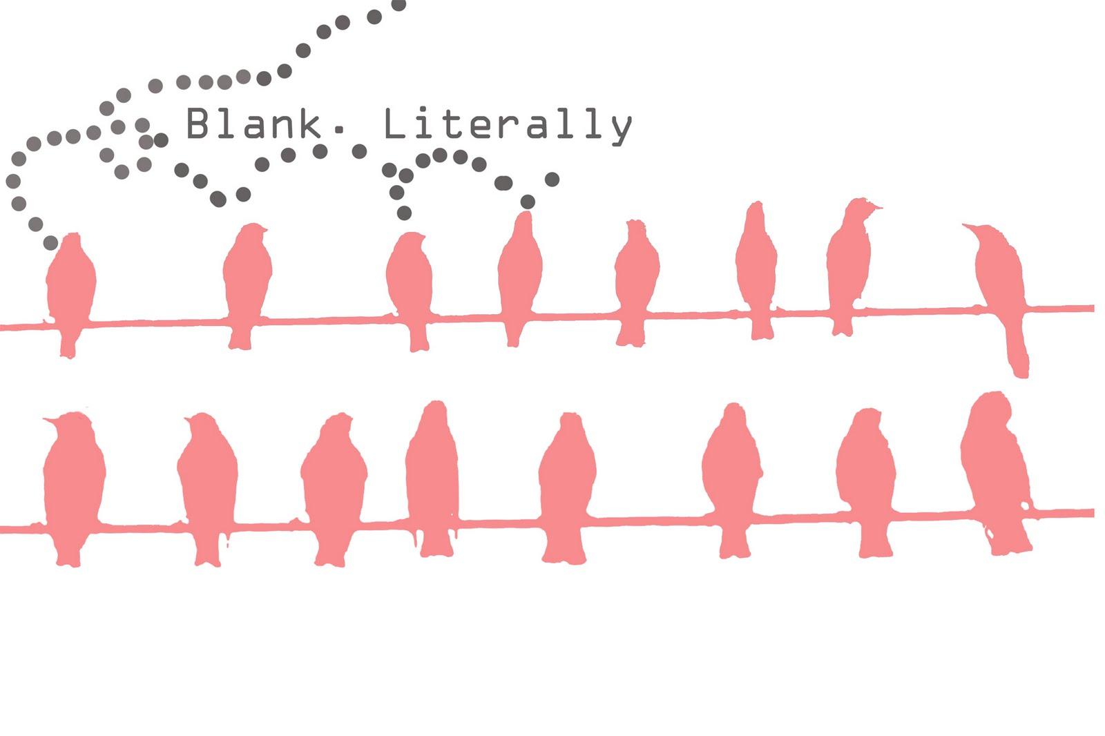 <b>Blank.Literally</b>