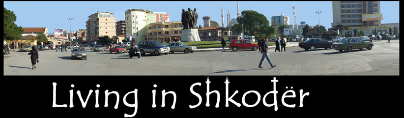 Living in Shkoder, Albania
