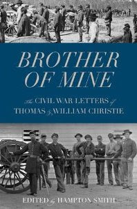 Brother of Mine: The Civil War Letters of Thomas and William Christie Thomas Christie