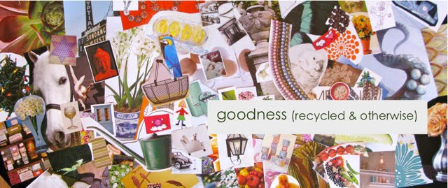 goodness                                (recycled and otherwise)