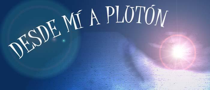 Desde mí a Plutón
