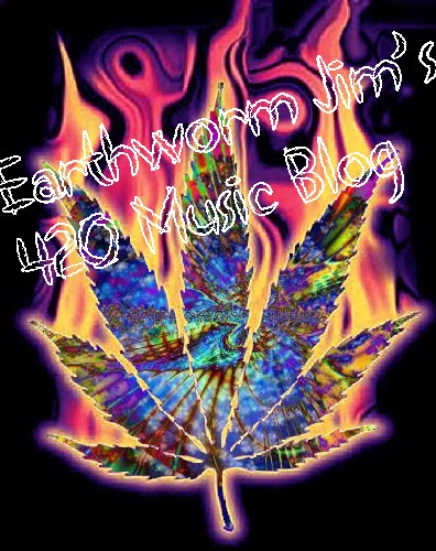 Earthworm Jim's 420 Music Blog