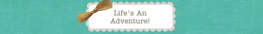 Life's An Adventure!