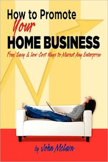 How to Promote Your Home Business: Free, Easy and Low-Cost Ways to Market Any Enterprise
