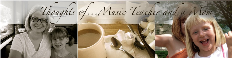 Thoughts of...Music Teacher and a Mom