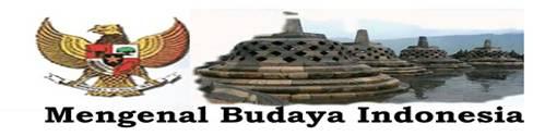 MENGENAL BUDAYA INDONESIA