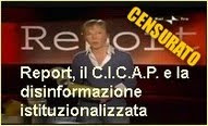 REPORT, il C.I.C.A.P. e la disinformazione istituzionalizzata (CENSURATO)