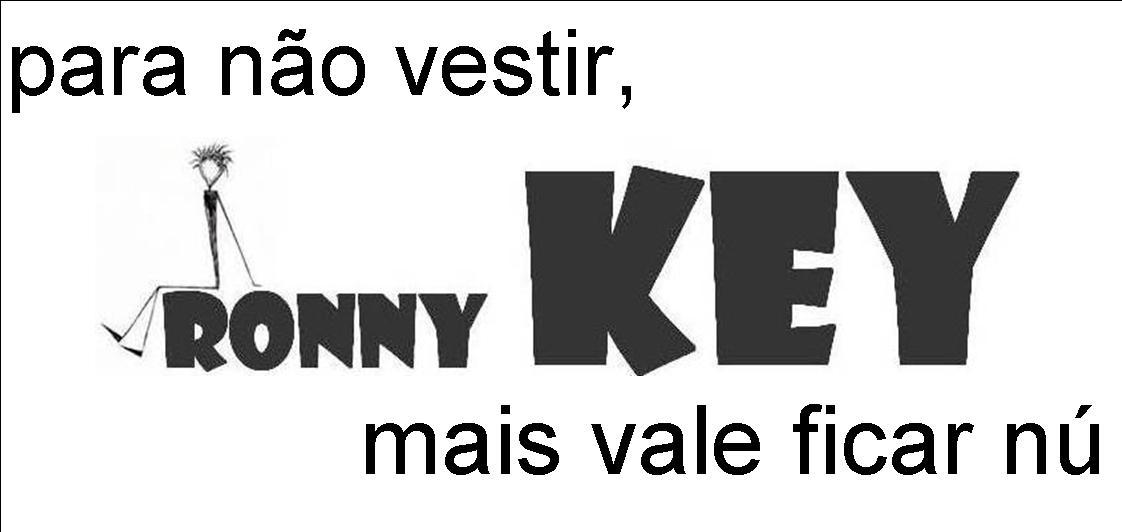 Para não vestir Ronny Key, mais vale ficar nu