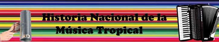 Historia Nacional de la Musica Tropical