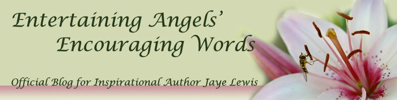 Jaye Lewis Blog - Inspirational Author Entertaining Angels Encouraging Words