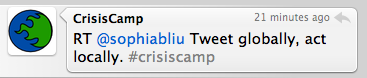 Crisis Camp retweet Tweet globally, act locally
