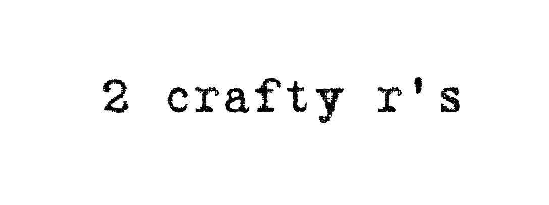 2 crafty r's