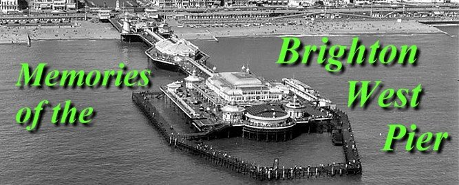 Memories of the BRIGHTON WEST PIER