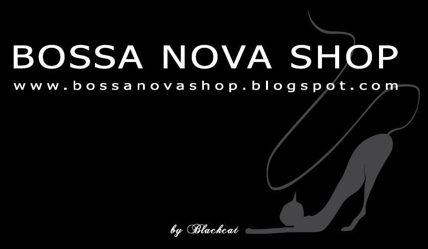 ♥ ♥ Bossa Nova Shop ♥ ♥