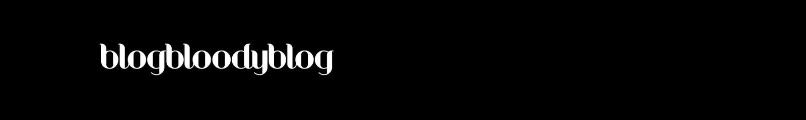 BLOGBLOODYBLOG