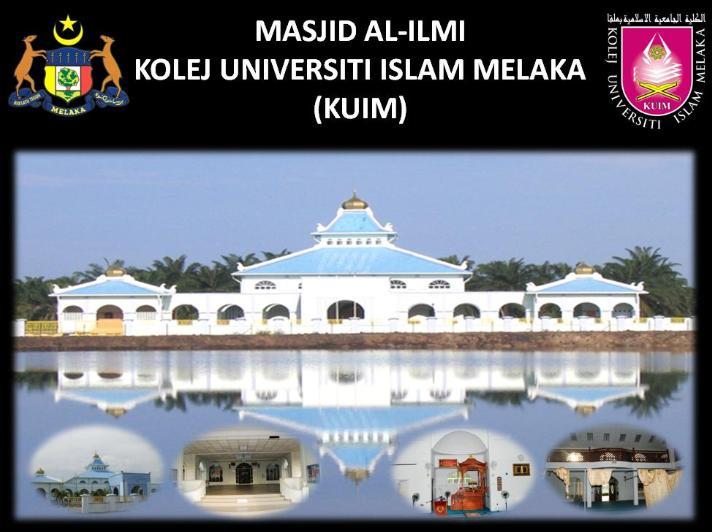 MASJID AL-ILMI KOLEJ UNIVERSITI ISLAM MELAKA(KUIM)