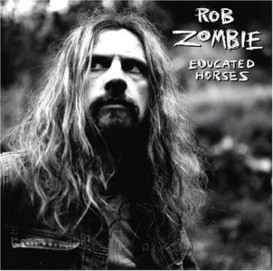What Are You Listening to At This Moment!!!!!!!! Rob_Zombie_Educated_Horses