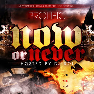 "00 DJ+Rok +Prolific Now+Or+Never 2010+%5BFront%5D new mixtape! Prolific – ""Now or Never"""