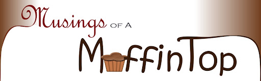 Musings of A Muffin Top