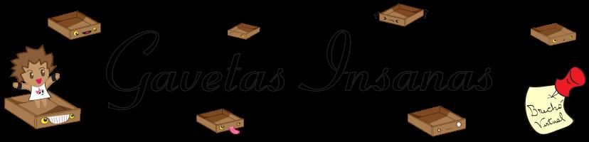 GAVETAS INSANAS