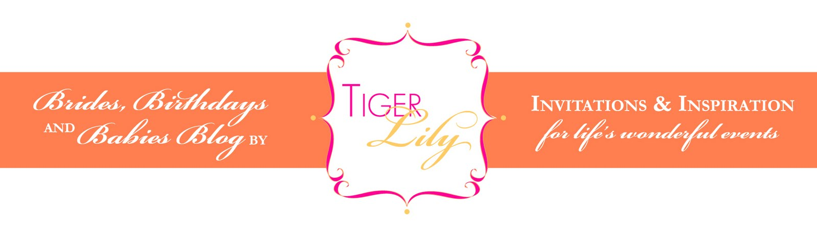 Brides, Birthdays, and Babies Blog <br> by Tiger Lily Invitations