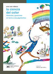 """""""La Ciencia del Color : historias y pasiones en torno a los pigmentos"""", Ed Siglo XXI"""