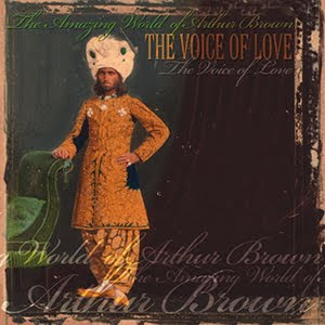 Arthur Brown ~ 2007 ~ The Voice of Love