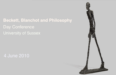 Beckett, Blanchot and Philosophy Day Conference University of Sussex June 2010