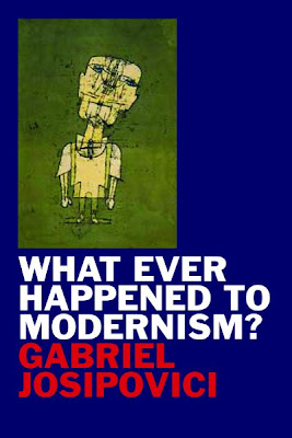 Gabriel Josipovici, 'What Ever Happened to Modernism?'