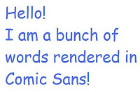 Hello! I am (supposed to be) a bunch of words rendered in Comic Sans!