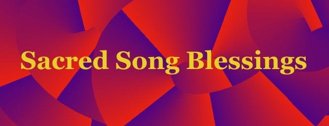 SACRED SONG BLESSINGS