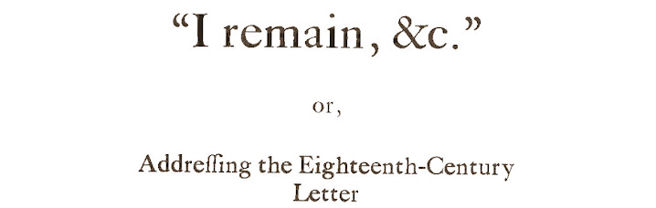 """I remain, &c"": Addressing the Eighteenth-Century Letter"