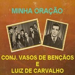 Conjunto Vasos de Bençãos e Luiz de Carvalho Minha Oração